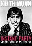 Keith Moon: Instant Party: Musings, Memories and Minutiae