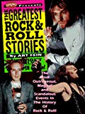 The Greatest Rock & Roll Stories: The Most Outrageous, Magical and Scandalou...