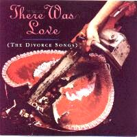 There Was Love (The Divorce Songs) {CD}